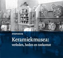 Symposium: 'Keramiekmusea: verleden, heden en toekomst'